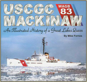 USCGC Mackinaw WAGB 83: An Illustrated History of a Great Lakes Queen